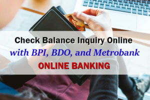 How to Perform Balance Inquiry Online with BPI, BDO, and Metrobank Online Banking