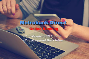 How to Pay Meralco and Maynilad Bills Online with Metrobank Direct