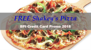 How to Join BPI Credit Card Promo 2018 for Free Shakey's Pizza