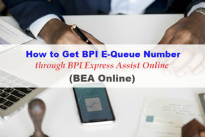 How to Get BPI Electronic Queue Number using BPI Express Assist Online (BEA Online)