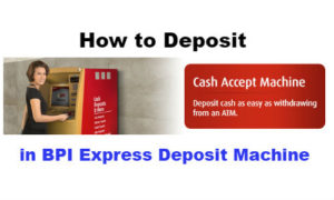 How to Deposit in BPI Express Deposit Machine or BPI Cash Accept Machine