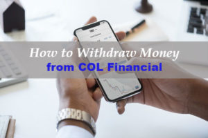 How to Withdraw Money from COL Financial (and my COL Financial Review)