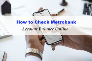 Quick and Easy Steps to Check your Metrobank Online Balance Inquiry