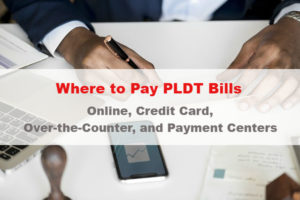 Where to Pay PLDT Bills Online, Bank Over-the-Counter, and Payment Centers