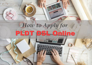 Requirements and Step-by-Step Guide for PLDT DSL Online Application