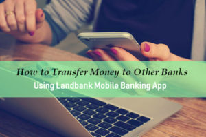 How to Transfer Money to Other Banks Using Landbank Mobile Banking App